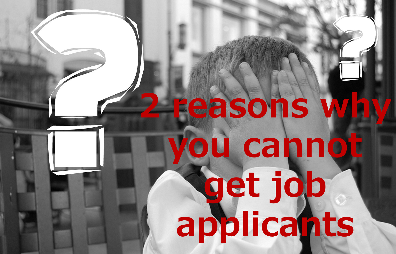 2 reasons why you cannot get job applicants