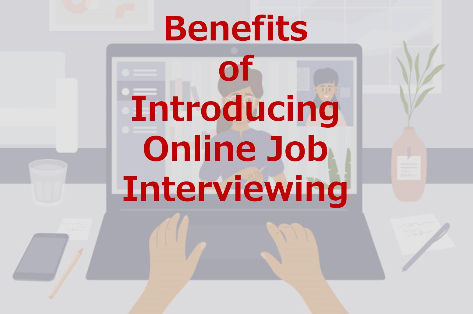 Benefits of introducing online job interview