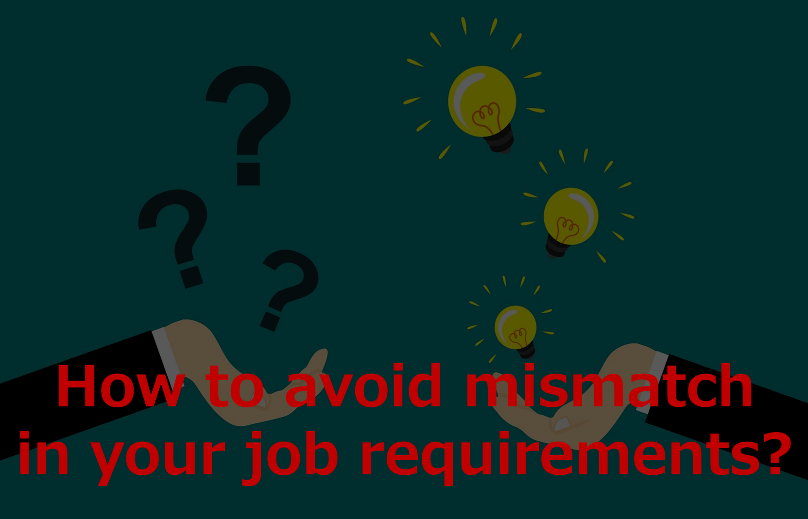How to avoid mismatch in your job requirements